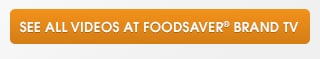 See all videos at Foodsaver Brand TV